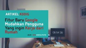 Fitur Google Memudahkan Pengguna Ingin Kerja dari Rumah